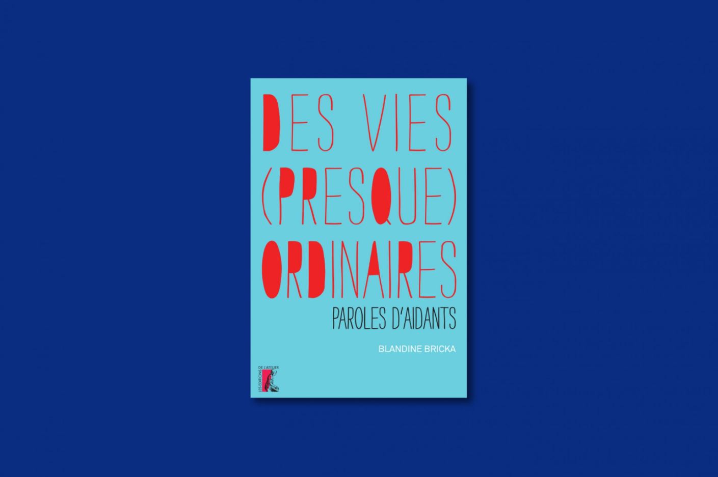 Des vies (presque) ordinaires – Paroles d'aidants